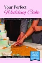 Your Perfect Wedding Cake ebook by Stephen Wilson, Jill McClennen