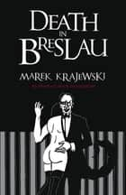 Death in Breslau - An Eberhard Mock Investigation ebook by Marek Krajewski, Danusia Stok