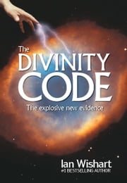 The Divinity Code - The Explosive New Evidence ebook by Ian Wishart