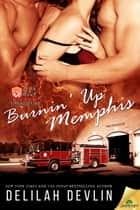 Burnin' Up Memphis ebook by Delilah Devlin