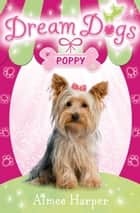 Dream Dogs - Poppy (Dream Dogs, Book 6) ebook by Aimee Harper