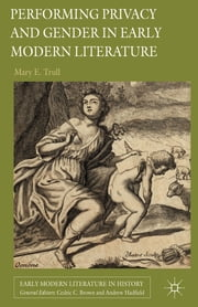 Performing Privacy and Gender in Early Modern Literature ebook by Mary Trull