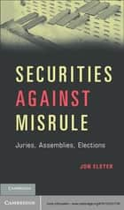Securities against Misrule - Juries, Assemblies, Elections ebook by Jon_Elster