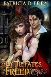 By the Fates, Freed ebook by Patricia D. Eddy