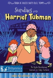 Sundaes con Harriet Tubman (Sundaes with Harriet Tubman) ebook by Kyla Steinkraus, Sally Garland