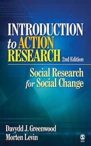Introduction to Action Research - Social Research for Social Change ebook by Professor Davydd James Greenwood,Professor Morten Levin