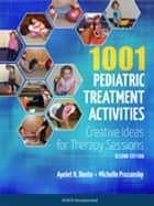 1001 Pediatric Treatment Activities - Creative Ideas for Therapy Sessions, Second Edition ebook by