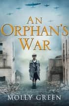 An Orphan's War ebook by Molly Green