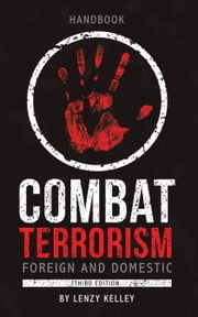 Combat Terrorism - Foreign and Domestic - Third Edition ebook by Lenzy Kelley