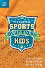 The One Year Sports Devotions for Kids ebook by Jesse Florea, Jeremy Jones, Joshua Cooley