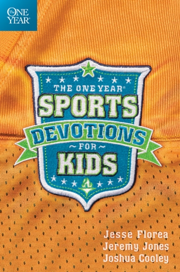 The One Year Sports Devotions for Kids ebook by Jesse Florea,Jeremy Jones,Joshua Cooley
