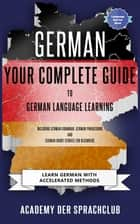 German Your Complete Guide To German Language Learning - Learn German With Accelerated Learning Methods ebook by