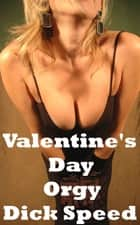 Valentine's Day Orgy ebook by Dick Speed