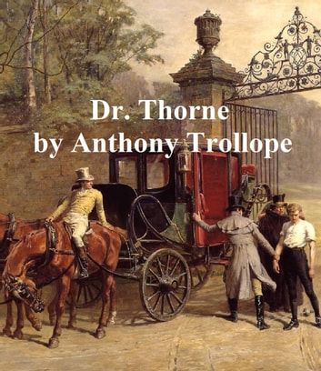 Dr. Thorne, Third of the Barsetshire Novels ebook by Anthony Trollope