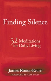 Finding Silence - 52 Meditations for Daily Living ebook by James Roose-Evans