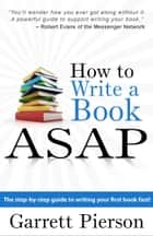 How To Write A Book ASAP ebook by Garrett Pierson