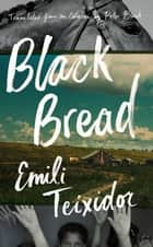Black Bread ebook by Emili Teixidor, Peter Bush
