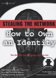 Stealing the Network: How to Own an Identity ebook by Ryan Russell,Peter A Riley,Jay Beale,Chris Hurley,Tom Parker,Brian Hatch
