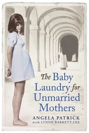 The Baby Laundry for Unmarried Mothers ebook by Angela Patrick, Lynne Barrett-Lee