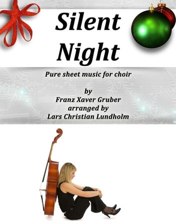 Silent Night Pure sheet music for choir by Franz Xaver Gruber arranged by Lars Christian Lundholm ebook by Pure Sheet Music