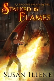 Stalked by Flames: Book 1 ebook by Susan Illene