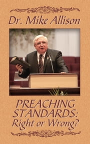 Preaching Standards: Right or Wrong? ebook by Dr. Mike Allison