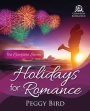 Holidays for Romance - The Complete Series ebook by Peggy Bird