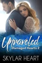 Unraveled - He left. She stopped living. ebook by Skylar Heart
