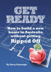Get Ready: How To Build A New Home In Australia Without Getting Ripped Off