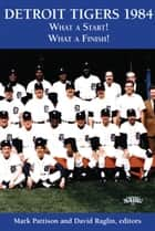 Detroit Tigers 1984: What A Start! What A Finish! - SABR Digital Library, #9 ebook by Society for American Baseball Research