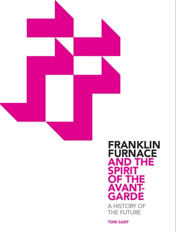 Franklin Furnace & the Spirit of the Avant-Garde - A History of the Future eBook by Toni Sant