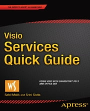 Visio Services Quick Guide - Using Visio with SharePoint 2013 and Office 365 ebook by Sahil Malik,Srini Sistla