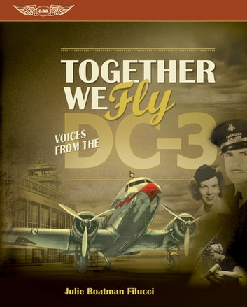 Together We Fly: Voices from the DC-3 (Kindle) ebook by Julie Boatman Filucci