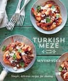 Turkish Meze - Simple, delicious recipes for sharing ebook by Sevtap Yuce