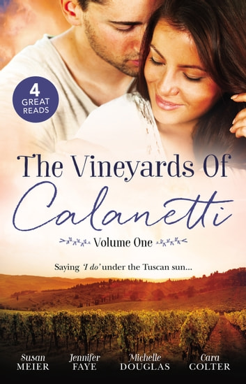 The Vineyards Of Calanetti Volume 1 - 4 Book Box Set ebook by Cara Colter,Michelle Douglas,Jennifer Faye,Susan Meier