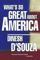 What's So Great About America ebook by Dinesh D'Souza