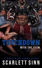 Touchdown With The Team: A Multiples Short Story - Sports & Sin Series, #1 ebook by Scarlett Sinn