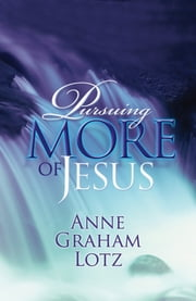 Pursuing More of Jesus ebook by Anne Graham Lotz