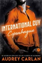 International Guy: Copenhague - vol. 3 ebook by Audrey Carlan