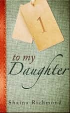 To My Daughter ebook by Shaina Richmond