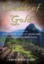 Cradle of Gold ebook by Christopher Heaney