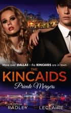 The Kincaids: Private Mergers: One Dance with the Sheikh (Dynasties: The Kincaids, Book 9) / The Kincaids: Jack and Nikki, Part 5 / A Very Private Merger (Dynasties: The Kincaids, Book 11) ebook by Tessa Radley, Day Leclaire