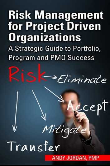 Risk Management for Project Driven Organizations - A Strategic Guide to Portfolio, Program and PMO Success ebook by Andy Jordan