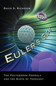 Euler's Gem - The Polyhedron Formula and the Birth of Topology ebook by David S. Richeson
