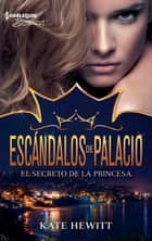 El secreto de la princesa - Escándalos de palacio (3) ebook by Kate Hewitt