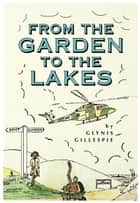 From the Garden to the Lakes ebook by Glynis Gillespie