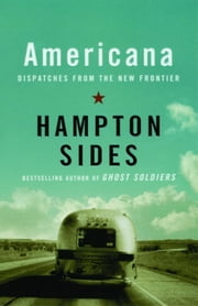 Americana - Dispatches from the New Frontier ebook by Hampton Sides