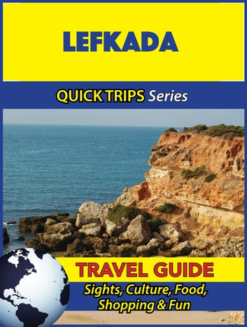 Lefkada Travel Guide (Quick Trips Series) - Sights, Culture, Food, Shopping & Fun ebook by Raymond Stone