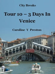 City Breaks: Tour 10 - 3 Days In Venice ebook by Caroline  Y Preston