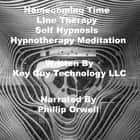 Homecoming Time Line Therapy Self Hypnosis Hypnotherapy Meditation audiobook by Key Guy Technology LLC